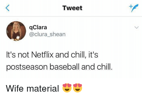 Baseball, Chill, and Mlb: Tweet  qClara  @clura_shean  It's not Netflix and chill, it's  postseason baseball and chill Wife material 😍😍