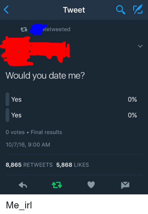 tweet retweeted would you date me yes yes 0 votes final results