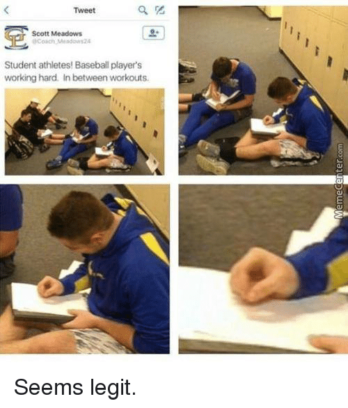 Memes, Athletics, and 🤖: Tweet  Scott Meadows  Coach Meadows24  Student athletes! Baseballplayer's  working hard. In between workouts. Seems legit.