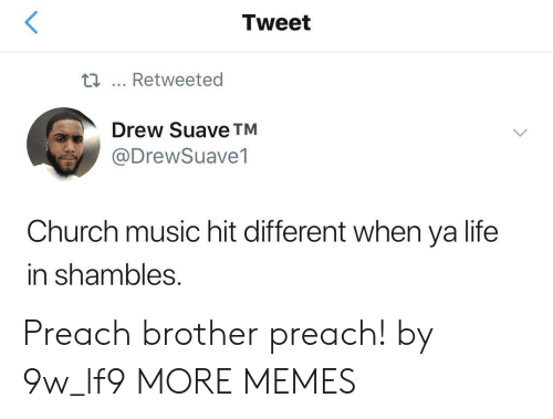 shambles: Tweet  ti... Retweeted  Drew Suave TM  @DrewSuave1  Church music hit different when ya life  in shambles Preach brother preach! by 9w_lf9 MORE MEMES