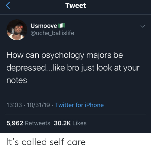 Psychology: Tweet  Usmoove  @uche_ballislife  How can psychology majors be  depressed...like bro just look at your  notes  13:03 10/31/19 Twitter for iPhone  5,962 Retweets 30.2K Likes It's called self care