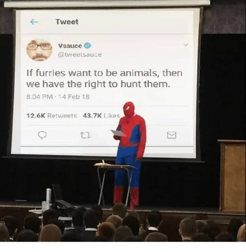 furries: Tweet  Vsauce  @tweetsauce  If furries want to be animals, then  we have the right to hunt them  8:04 PM 14 Feb 18  12.6K Retweets 43.7K Likes