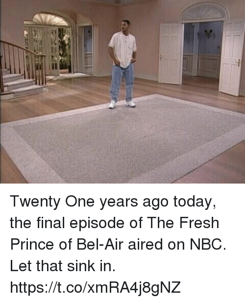 Fresh, Fresh Prince of Bel-Air, and Funny: Twenty One years ago today, the final episode of The Fresh Prince of Bel-Air aired on NBC. Let that sink in. https://t.co/xmRA4j8gNZ