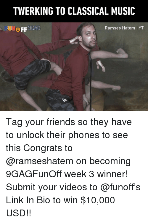 Twerking: TWERKING TO CLASSICAL MUSIC  OFF JGA  Ramses Hatem   YT Tag your friends so they have to unlock their phones to see this Congrats to @ramseshatem on becoming 9GAGFunOff week 3 winner! Submit your videos to @funoff's Link In Bio to win $10,000 USD!!