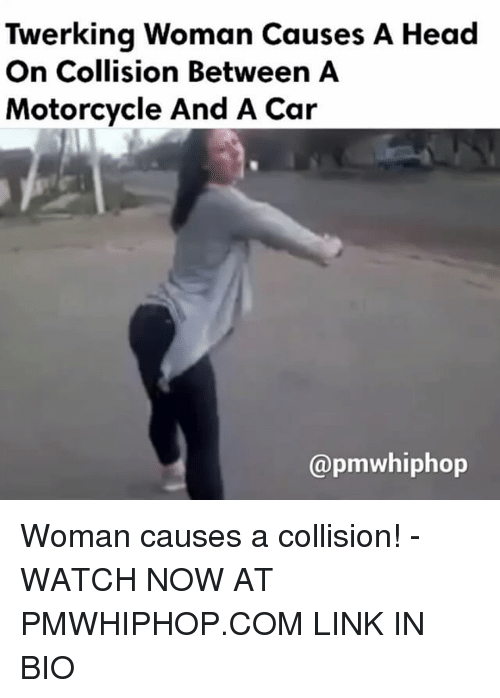 Head, Memes, and Link: Twerking Woman Causes A Head  On Collision Between A  Motorcycle And A Car  (apmwhiphop Woman causes a collision! - WATCH NOW AT PMWHIPHOP.COM LINK IN BIO