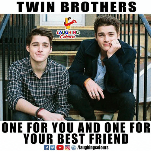 Best Friend, Best, and Indianpeoplefacebook: TWIN BROTHERS  LAUGHING  ONE FOR YOU AND ONE FOR  YOUR BEST FRIEND