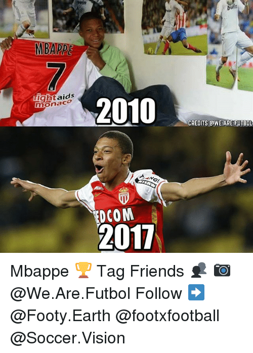 Memes, 🤖, and Light: twin  Light aids  2010  monaco  DCOM  2017  CREDITS CaWE.ARE. FUTBOL Mbappe 🏆 Tag Friends 👥 📷 @We.Are.Futbol Follow ➡ @Footy.Earth @footxfootball @Soccer.Vision