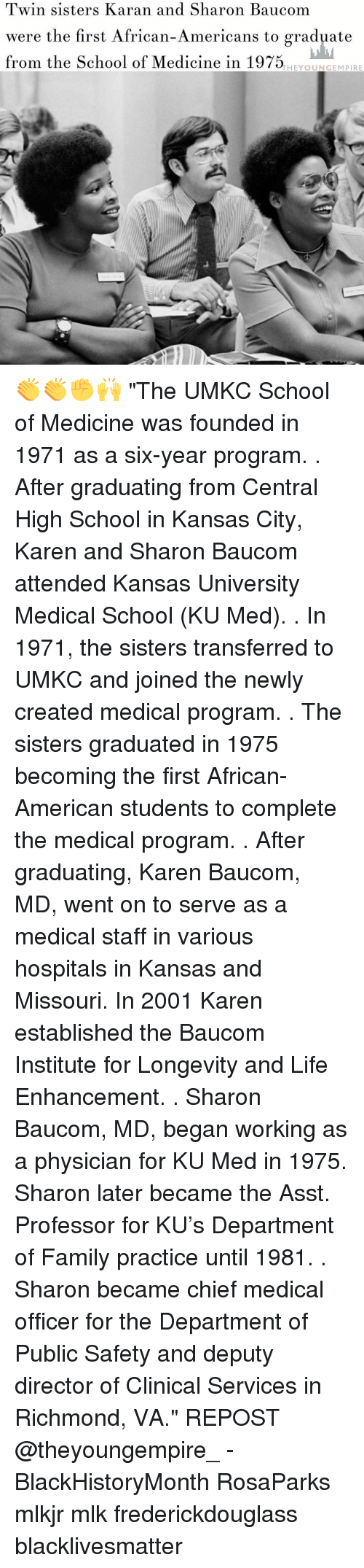 """Memes, The Departed, and Missouri: Twin sisters Karan and Sharon Baucom  were the first African-Americans  to graduate  from the School of Medicine in 1975  THEY OUN GEM PIRE 👏👏✊🙌 """"The UMKC School of Medicine was founded in 1971 as a six-year program. . After graduating from Central High School in Kansas City, Karen and Sharon Baucom attended Kansas University Medical School (KU Med). . In 1971, the sisters transferred to UMKC and joined the newly created medical program. . The sisters graduated in 1975 becoming the first African-American students to complete the medical program. . After graduating, Karen Baucom, MD, went on to serve as a medical staff in various hospitals in Kansas and Missouri. In 2001 Karen established the Baucom Institute for Longevity and Life Enhancement. . Sharon Baucom, MD, began working as a physician for KU Med in 1975. Sharon later became the Asst. Professor for KU's Department of Family practice until 1981. . Sharon became chief medical officer for the Department of Public Safety and deputy director of Clinical Services in Richmond, VA."""" REPOST @theyoungempire_ - BlackHistoryMonth RosaParks mlkjr mlk frederickdouglass blacklivesmatter"""