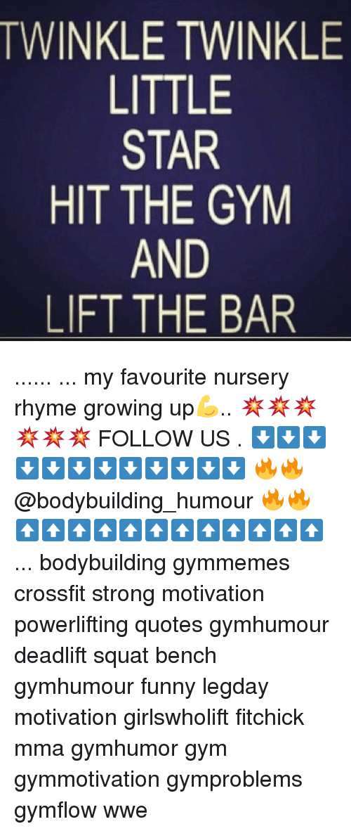rhyming: TWINKLE TWINKLE  LITTLE  STAR  HIT THE GYM  AND  LIFT THE BAR ...... ... my favourite nursery rhyme growing up💪.. 💥💥💥💥💥💥 FOLLOW US . ⬇️⬇️⬇️⬇️⬇️⬇️⬇️⬇️⬇️⬇️⬇️⬇️ 🔥🔥@bodybuilding_humour 🔥🔥 ⬆️⬆️⬆️⬆️⬆️⬆️⬆️⬆️⬆️⬆️⬆️⬆️ ... bodybuilding gymmemes crossfit strong motivation powerlifting quotes gymhumour deadlift squat bench gymhumour funny legday motivation girlswholift fitchick mma gymhumor gym gymmotivation gymproblems gymflow wwe