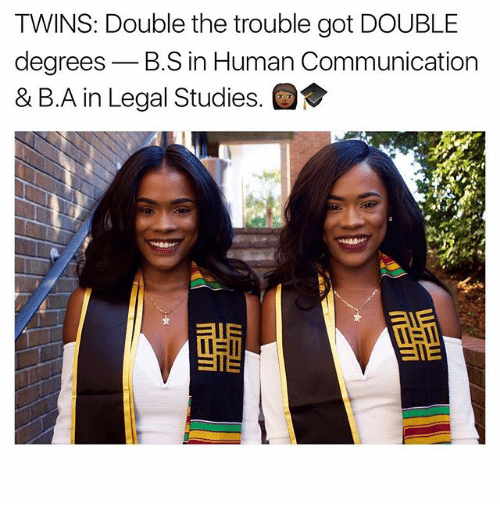 Memes, Twins, and 🤖: TWINS: Double the trouble got DOUBLE  degrees B S in Human Communication  & B.A In Legal Studies.