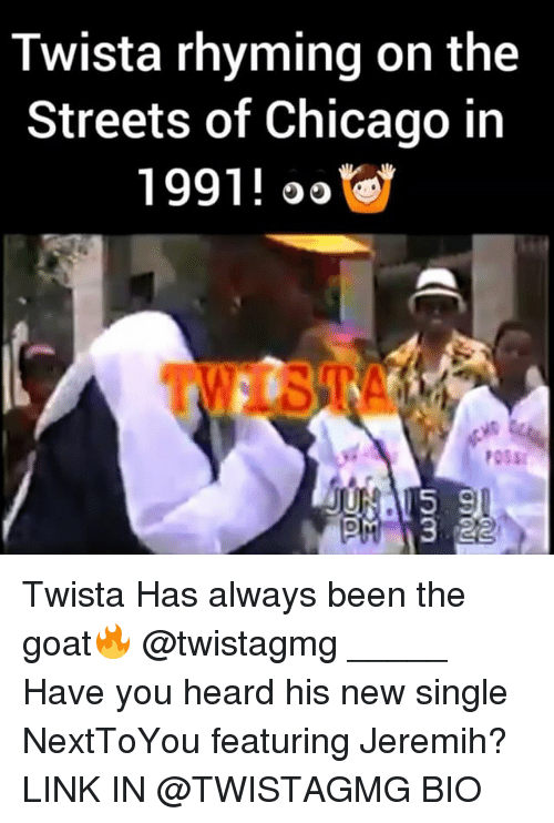 Memes, Goat, and 🤖: Twista rhyming on the  Streets of Chicago in  1991!  oo  POSSI Twista Has always been the goat🔥 @twistagmg _____ Have you heard his new single NextToYou featuring Jeremih? LINK IN @TWISTAGMG BIO