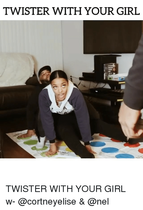 Twister: TWISTER WITH YOUR GIRL  THES TWISTER WITH YOUR GIRL w- @cortneyelise & @nel