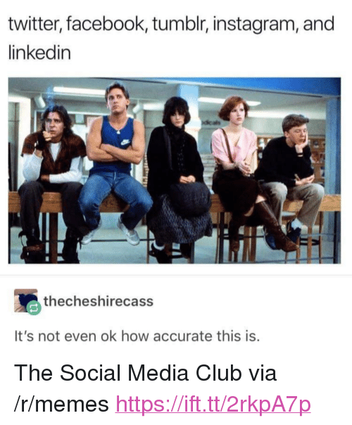 """Tumblr Instagram: twitter, facebook, tumblr, instagram, and  linkedin  thecheshirecass  It's not even ok how accurate this is <p>The Social Media Club via /r/memes <a href=""""https://ift.tt/2rkpA7p"""">https://ift.tt/2rkpA7p</a></p>"""