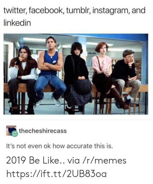 Tumblr Instagram: twitter, facebook, tumblr, instagram, and  linkedin  thecheshirecass  It's not even ok how accurate this is 2019 Be Like.. via /r/memes https://ift.tt/2UB83oa