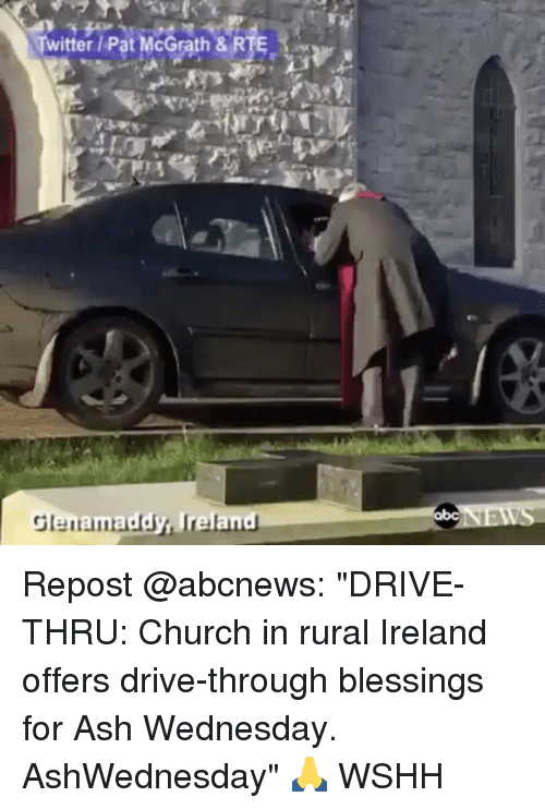"Ash, Memes, and Ash Wednesday: Twitter Pat McGrath & RTE  addy, Irelan  Glen Repost @abcnews: ""DRIVE-THRU: Church in rural Ireland offers drive-through blessings for Ash Wednesday. AshWednesday"" 🙏 WSHH"