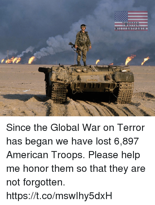 Memes, Twitter, and Lost: TWITTER Since the Global War on Terror has began we have lost 6,897 American Troops. Please help me honor them so that they are not forgotten. https://t.co/mswIhy5dxH