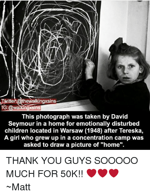 "concentration camp: Twitter @thewalkingxsin  1G:@walkingxsins  This photograph was taken by David  Seymour in a home for emotionally disturbed  children located in Warsaw (1948) after Tereska,  A girl who grew up in a concentration camp was  asked to draw a picture of ""home"". THANK YOU GUYS SOOOOO MUCH FOR 50K!! ❤❤❤ ~Matt"