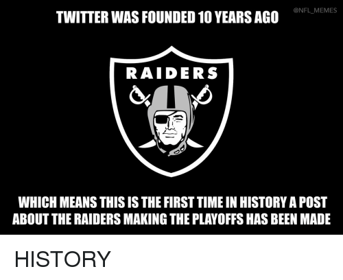Football, Nfl, and Sports: TWITTER WAS FOUNDED 10 YEARS AGO  @NFL MEMES  RAIDERS  WHICH MEANS THIS IS THE FIRST TIME IN HISTORYAPOST  ABOUT THE RAIDERS MAKING THE PLAYOFFS HAS BEEN MADE HISTORY