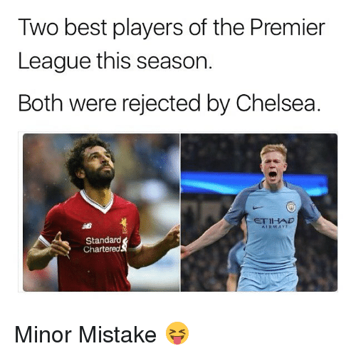 Chelsea, Memes, and Premier League: Two best players of the Premier  League this season.  Both were rejected by Chelsea  ETIHAD  AIRWAr5  Standar  Chartered Minor Mistake 😝