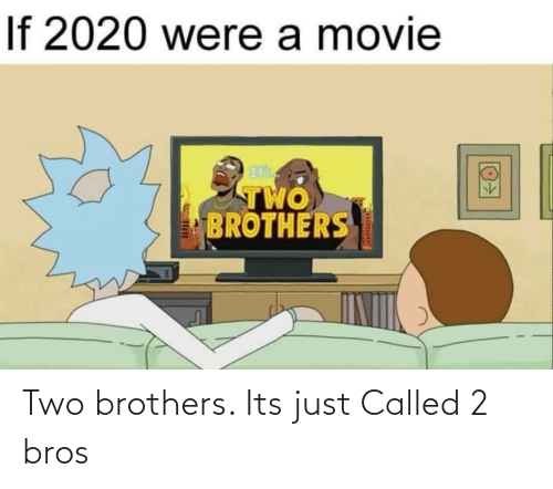 2: Two brothers. Its just Called 2 bros