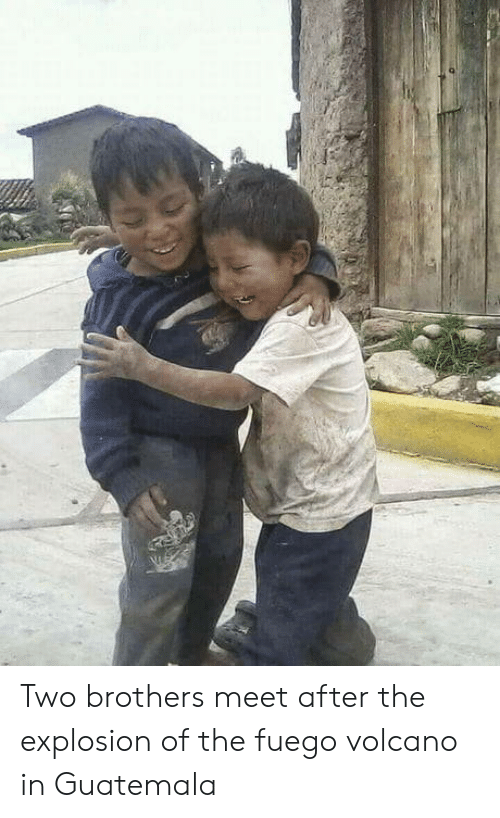 Fuego: Two brothers meet after the explosion of the fuego volcano in Guatemala