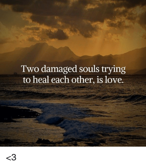 Love Each Other When Two Souls: Search Damaged Memes On Me.me