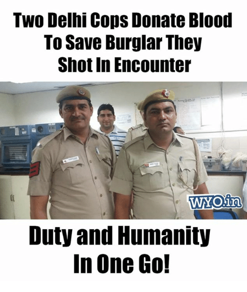 Memes, Humanity, and 🤖: Two Delhi Cops Donate Blood  To Save Burglar They  Shot in Encounter  WYOUn  Duty and Humanity  In One Go!