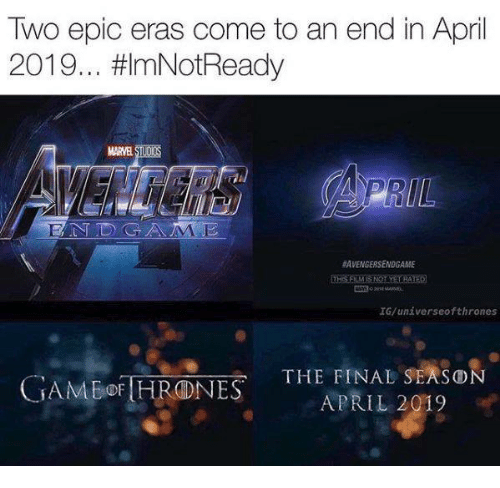 gam: Two epic eras come to an end in April  2019 mNotReady  MARVE  UL  #AVENGER SENDGAME  THS FILM İS NOT YET RATED  IG/unáverseofthrones  THE FINAL SEAsO  GAM Bor HRONE  APRIL 2019