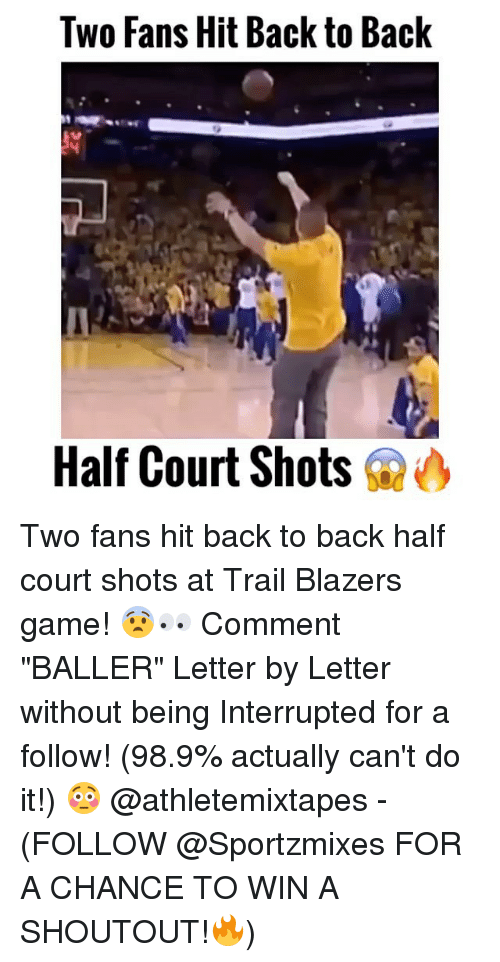 "Back to Back, Memes, and Shoutouts: Two Fans Hit Back to Back  Half Court Shots Two fans hit back to back half court shots at Trail Blazers game! 😨👀 Comment ""BALLER"" Letter by Letter without being Interrupted for a follow! (98.9% actually can't do it!) 😳 @athletemixtapes - (FOLLOW @Sportzmixes FOR A CHANCE TO WIN A SHOUTOUT!🔥)"