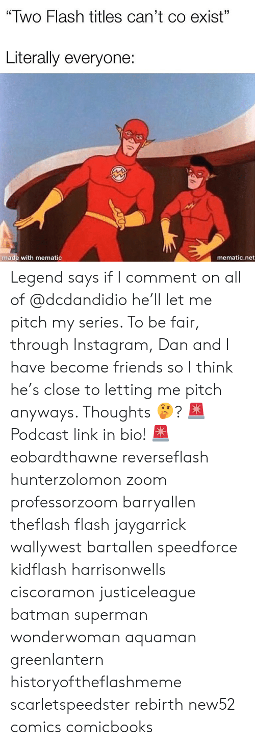 """Batman Superman: """"Two Flash titles can't co exist""""  Literally everyone:  made with mematic  mematic.net Legend says if I comment on all of @dcdandidio he'll let me pitch my series. To be fair, through Instagram, Dan and I have become friends so I think he's close to letting me pitch anyways. Thoughts 🤔? 🚨Podcast link in bio! 🚨 eobardthawne reverseflash hunterzolomon zoom professorzoom barryallen theflash flash jaygarrick wallywest bartallen speedforce kidflash harrisonwells ciscoramon justiceleague batman superman wonderwoman aquaman greenlantern historyoftheflashmeme scarletspeedster rebirth new52 comics comicbooks"""