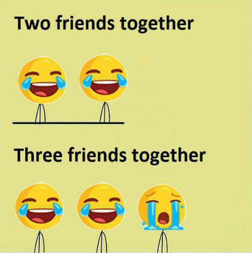 Friends, Memes, and 🤖: Two friends together  Three friends together