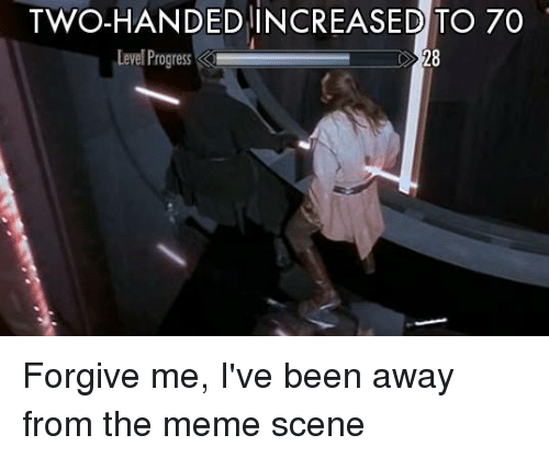 Dank, Progressive, and Forgiveness: TWO-HANDED INCREASED TO 70  Level Progress Forgive me, I've been away from the meme scene