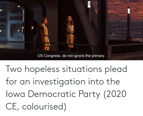 Democratic Party: Two hopeless situations plead for an investigation into the Iowa Democratic Party (2020 CE, colourised)