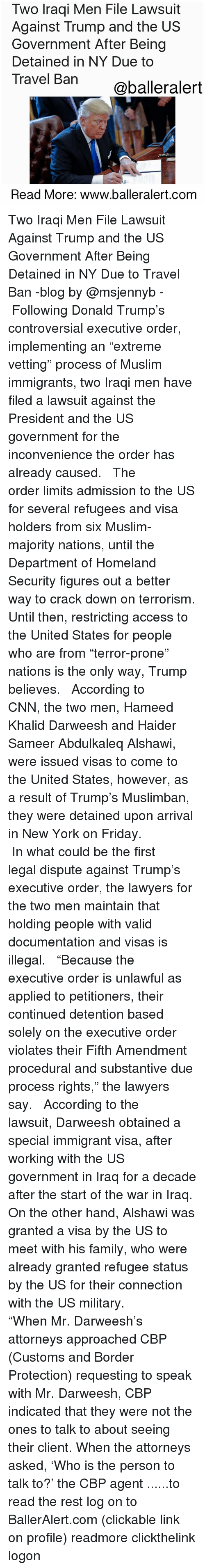 """detente: Two Iraqi Men File Lawsuit  Against Trump and the US  Government After Being  Detained in NY Due to  Travel Ban  @baller alert  Read More: www.balleralert.com Two Iraqi Men File Lawsuit Against Trump and the US Government After Being Detained in NY Due to Travel Ban -blog by @msjennyb - ⠀⠀⠀⠀⠀⠀⠀ ⠀⠀⠀⠀⠀⠀⠀ Following Donald Trump's controversial executive order, implementing an """"extreme vetting"""" process of Muslim immigrants, two Iraqi men have filed a lawsuit against the President and the US government for the inconvenience the order has already caused. ⠀⠀⠀⠀⠀⠀⠀ ⠀⠀⠀⠀⠀⠀⠀ The order limits admission to the US for several refugees and visa holders from six Muslim-majority nations, until the Department of Homeland Security figures out a better way to crack down on terrorism. Until then, restricting access to the United States for people who are from """"terror-prone"""" nations is the only way, Trump believes. ⠀⠀⠀⠀⠀⠀⠀ ⠀⠀⠀⠀⠀⠀⠀ According to CNN, the two men, Hameed Khalid Darweesh and Haider Sameer Abdulkaleq Alshawi, were issued visas to come to the United States, however, as a result of Trump's Muslimban, they were detained upon arrival in New York on Friday. ⠀⠀⠀⠀⠀⠀⠀ ⠀⠀⠀⠀⠀⠀⠀ In what could be the first legal dispute against Trump's executive order, the lawyers for the two men maintain that holding people with valid documentation and visas is illegal. ⠀⠀⠀⠀⠀⠀⠀ ⠀⠀⠀⠀⠀⠀⠀ """"Because the executive order is unlawful as applied to petitioners, their continued detention based solely on the executive order violates their Fifth Amendment procedural and substantive due process rights,"""" the lawyers say. ⠀⠀⠀⠀⠀⠀⠀ ⠀⠀⠀⠀⠀⠀⠀ According to the lawsuit, Darweesh obtained a special immigrant visa, after working with the US government in Iraq for a decade after the start of the war in Iraq. On the other hand, Alshawi was granted a visa by the US to meet with his family, who were already granted refugee status by the US for their connection with the US military. ⠀⠀⠀⠀⠀⠀⠀ ⠀⠀⠀⠀⠀⠀⠀ """"When Mr. Darweesh's att"""