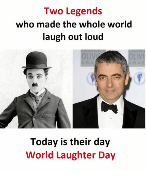 laughing out loud: Two Legends  who made the whole world  laugh out loud  Today is their day  World Laughter Day
