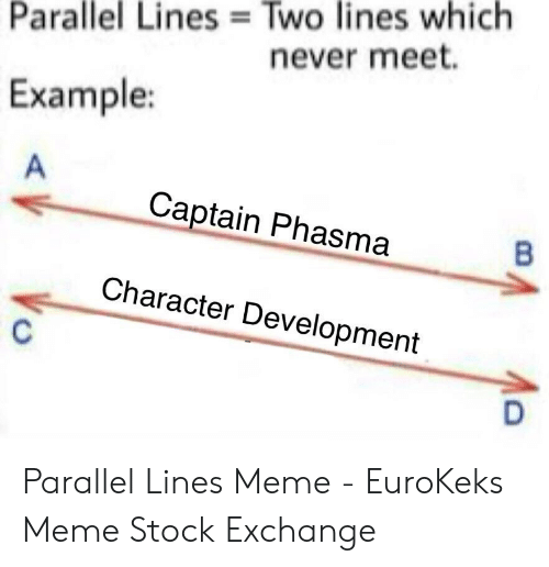 Eurokeks: Two lines which  never meet.  Parallel Lines  Example:  Captain Phasma  Character Development Parallel Lines Meme - EuroKeks Meme Stock Exchange