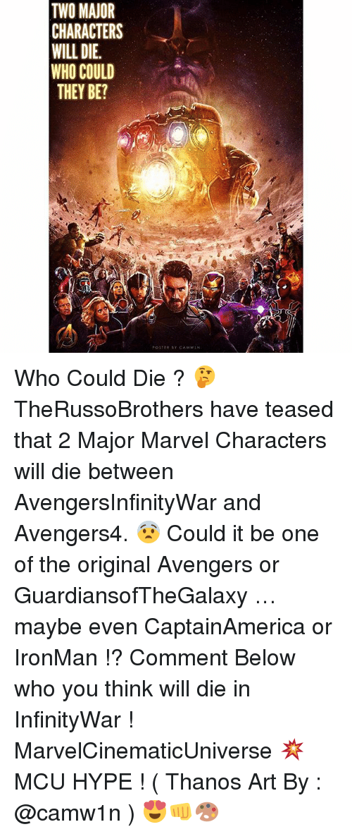 marvel characters: TWO MAJOR  CHARACTERS  WILL DIE.  WHO COULD  THEY BE? Who Could Die ? 🤔 TheRussoBrothers have teased that 2 Major Marvel Characters will die between AvengersInfinityWar and Avengers4. 😨 Could it be one of the original Avengers or GuardiansofTheGalaxy …maybe even CaptainAmerica or IronMan !? Comment Below who you think will die in InfinityWar ! MarvelCinematicUniverse 💥 MCU HYPE ! ( Thanos Art By : @camw1n ) 😍👊🎨