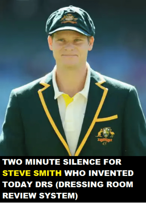 Steve Smith: TWO MINUTE SILENCE FOR  STEVE SMITH WHO INVENTED  TODAY DRS (DRESSING ROOM  REVIEW SYSTEM)