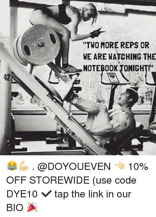 "Gym, Notebook, and Link: ""TWO MORE REPS OR  WE ARE WATCHING THE  NOTEBOOK TONIGHT  42 😂💪🏼 . @DOYOUEVEN 👈🏼 10% OFF STOREWIDE (use code DYE10 ✔️ tap the link in our BIO 🎉"