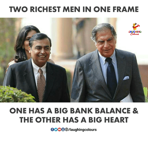 Bank, Heart, and Indianpeoplefacebook: TWO RICHEST MEN IN ONE FRAME  LAUGHINO  Colours  ONE HAS A BIG BANK BALANCE &  THE OTHER HAS A BIG HEART  0009e/laughingcolours
