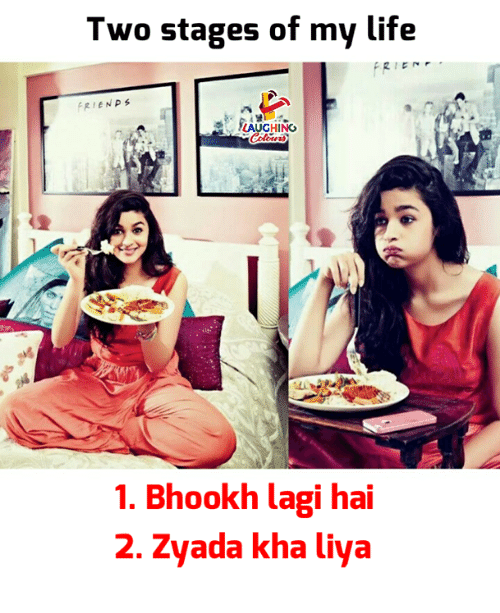 Life, Indianpeoplefacebook, and Hai: Two stages of my life  IAUGHING  1. Bhookh lagi hai  2. Zyada kha liya