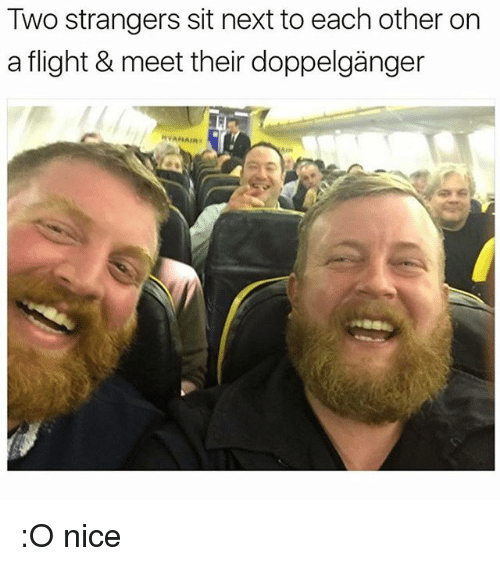 Doppelganger, Memes, and Flight: Two strangers sit next to each other on  a flight & meet their doppelganger  RVAFLAin- :O nice