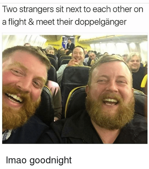 Doppelganger, Lmao, and Memes: Two strangers sit next to each other on  a flight & meet their doppelganger  AIR lmao goodnight