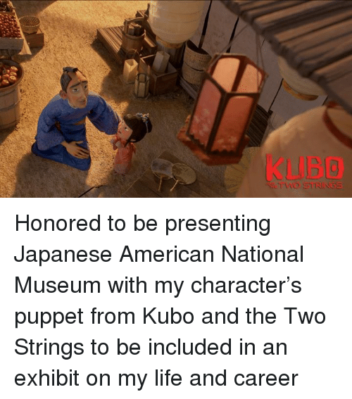 Americanness: TWO STRINGS Honored to be presenting Japanese American National Museum with my character's puppet from Kubo and the Two Strings to be included in an exhibit on my life and career