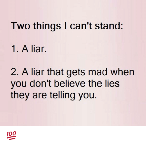 Memes, Mad, and 🤖: Two things can't stand:  1. A liar.  2. A liar that gets mad when  you don't believe the lies  they are telling you. 💯