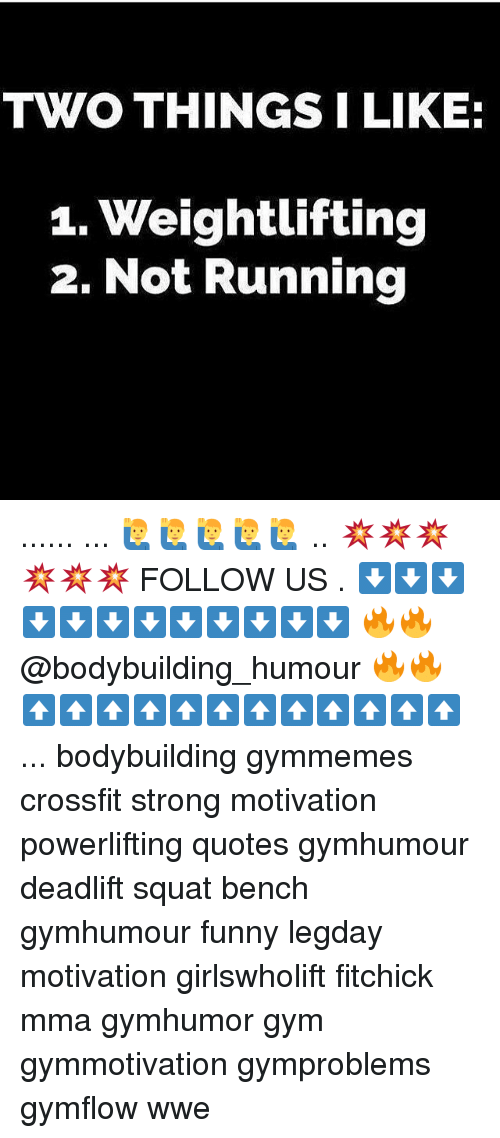 Funny, Gym, and Memes: TWO THINGS I LIKE:  1. Weightlifting  2. Not Running ...... ... 🙋♂️🙋♂️🙋♂️🙋♂️🙋♂️ .. 💥💥💥💥💥💥 FOLLOW US . ⬇️⬇️⬇️⬇️⬇️⬇️⬇️⬇️⬇️⬇️⬇️⬇️ 🔥🔥@bodybuilding_humour 🔥🔥 ⬆️⬆️⬆️⬆️⬆️⬆️⬆️⬆️⬆️⬆️⬆️⬆️ ... bodybuilding gymmemes crossfit strong motivation powerlifting quotes gymhumour deadlift squat bench gymhumour funny legday motivation girlswholift fitchick mma gymhumor gym gymmotivation gymproblems gymflow wwe