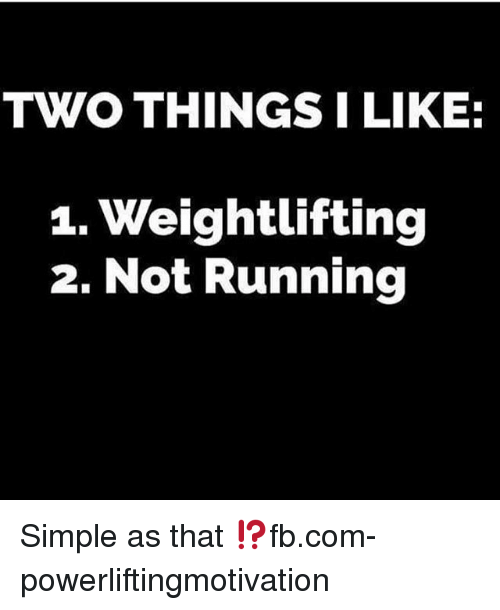 Memes, Running, and 🤖: TWO THINGS I LIKE:  1. Weightlifting  2. Not Running Simple as that ⁉️fb.com-powerliftingmotivation