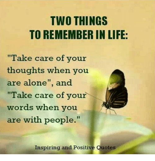 "Memes, 🤖, and Take Care: TWO THINGS  TO REMEMBER IN LIFE:  Take care of your  thoughts when you  are alone  and  Take care of your  words when you  are with people.""  Inspiring and Positive Quotes"