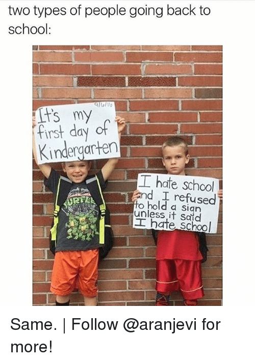 Memes, School, and Back: two types of people going back to  school:  first day of  Kindergarten  工hate school  and refused  hold a sian  unless it Said  hate School Same. | Follow @aranjevi for more!