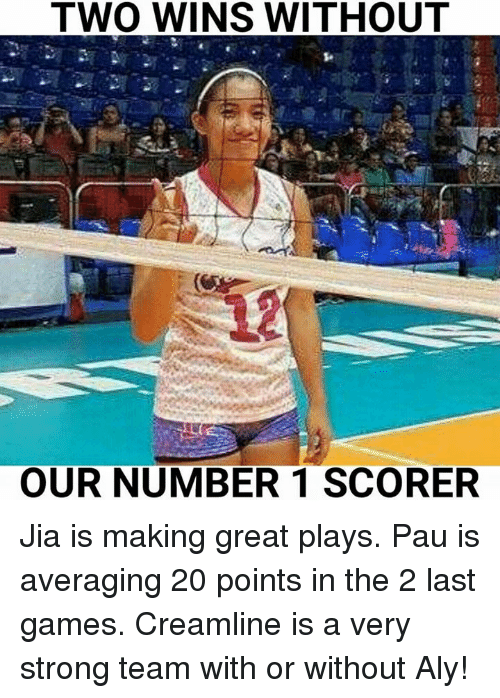 jia: TWO WINS WITHOUT  OUR NUMBER 1 SCORER Jia is making great plays. Pau is averaging 20 points in the 2 last games. Creamline is a very strong team with or without Aly!